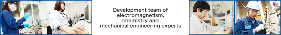 Development team of electromagnetism, chemistry and mechanical engineering experts
